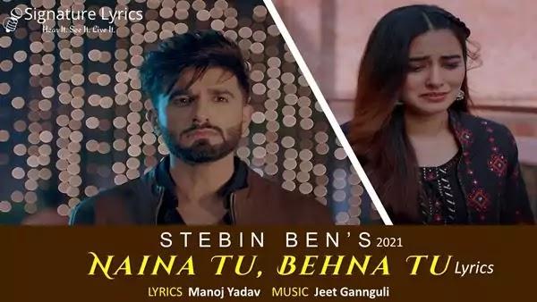 Naina Tu Behna Tu Lyrics - STEBIN BEN | Jeet Gannguli