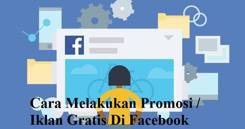 Jagoan Banten Cara Melakukan Promosi Iklan Gratis Di Facebook
