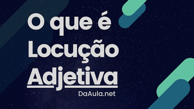 Língua Portuguesa: O que é Locução Adjetiva