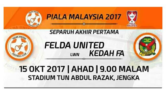 Live Streaming Felda United vs Kedah 15.10.2017 Piala Malaysia