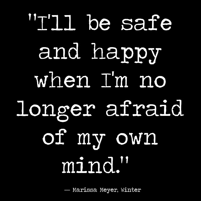 I´ll be safe and happy when I´m no longer afraid of my own mind. - Marissa Meyer, Winter