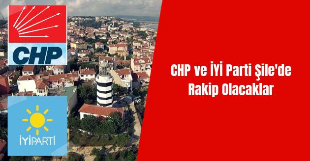 CHP ve İYİ Parti Şile'de Rakip Olacaklar