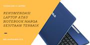 Rekomendasi Laptop atau Notebook Harga Sejutaan Terbaik