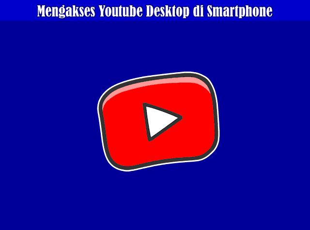 Cara Mengaktifkan dan Mengakses Youtube Desktop di Android Mobile
