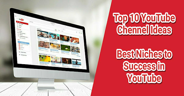 Top 10 YouTube Channel Ideas - Best Niches to Success in YouTube