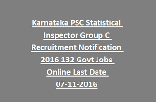 Karnataka PSC Statistical Inspector Group C Recruitment Notification 2016 132 Govt Jobs Online Last Date 07-11-2016