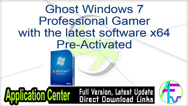 Ghost Windows 7 Professional Gamer with the latest software x64 Pre-Activated