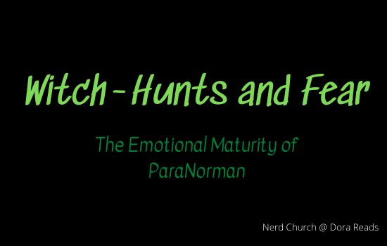 'Witch-Hunts and Fear: The Emotional Maturity of ParaNorman'