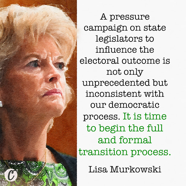 A pressure campaign on state legislators to influence the electoral outcome is not only unprecedented but inconsistent with our democratic process. It is time to begin the full and formal transition process. — Sen. Lisa Murkowski of Alaska