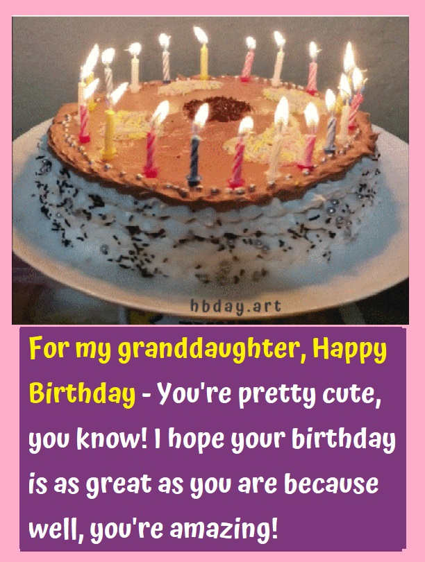 For my granddaughter, Happy Birthday - You're pretty cute