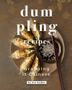 Dumpling Recipes: Wrapping It Chinese