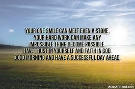 Good Morning Quotes For Best Friend: your one smile can melt even a stone, your hard work can make any impossible thing become possible.
