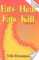 Fats That Heal, Fats That Kill The Complete Guide to Fats, Oils, Cholesterol and Human Health