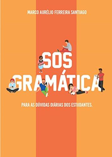 SOS GRAMÁTICA: Para as dúvidas diárias dos estudantes - Marco Aurélio Ferreira Santiago