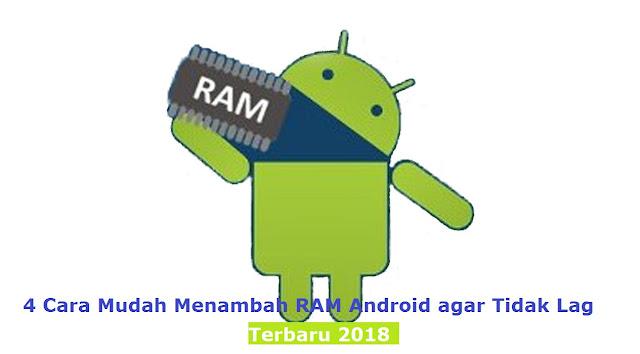 4 Cara Mudah Menambah RAM Android agar Tidak Lag Terbaru 2018