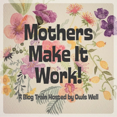 https://owlswellblog.wordpress.com/2017/05/01/mothers-make-it-work-a-blog-train-hosted-by-owls-well/