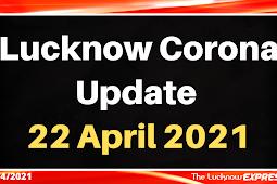 Lucknow Corona Update : 22 April 2021