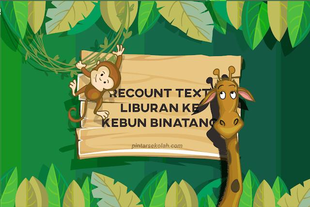 Contoh Recount Text Tentang Liburan ke Kebun Binatang Lengkap Dengan Terjemahannya Pintar Sekolah