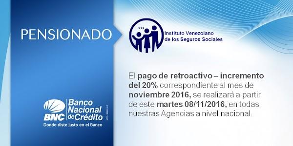 PENSIONADO El pago de retroactivo — incremento deI 20% correspondiente al mes de noviembre 2016, se realizará a partir de este martes 08