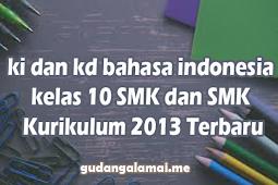 ki dan kd bahasa indonesia kelas 10 SMK dan SMK Kurikulum 2013 Terbaru