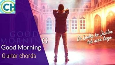 GOOD MORNING Guitar chords ACCURATE | Vishal Dadlani | Ek ladki ko dekha to aisa laga