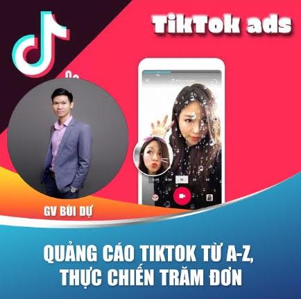 Hướng dẫn chạy quảng cáo Tiktok từ A-Z - thực chiến trăm đơn - BÙI DỰ