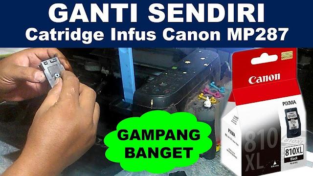 Cara Ganti Sendiri Catridge Infus Printer Canon MP287, ganti sendiri catridge infus modif, cara ganti catridge, cara ganti catridge modif printer, cara pasang catridge infus