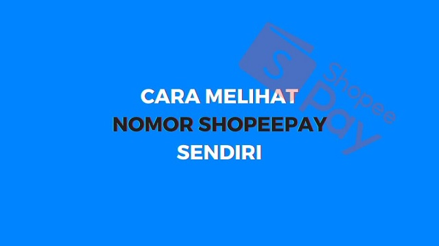 Cara Melihat Nomor Shopeepay Sendiri