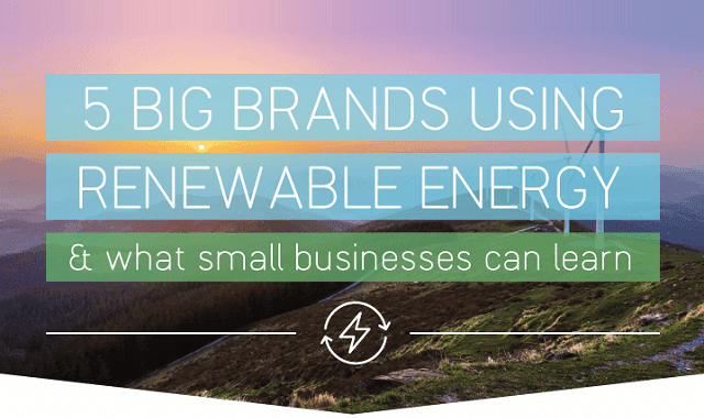 6 Big Brands Using Renewable Energy and What Small Businesses Can Learn