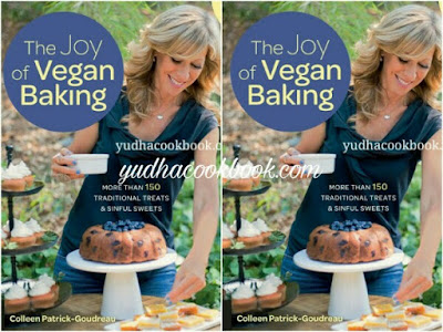 Download ebook THE JOY OF VEGAN BAKING - More Than 150 Traditional Treats & Sinful Sweets by Colleen Patrick
