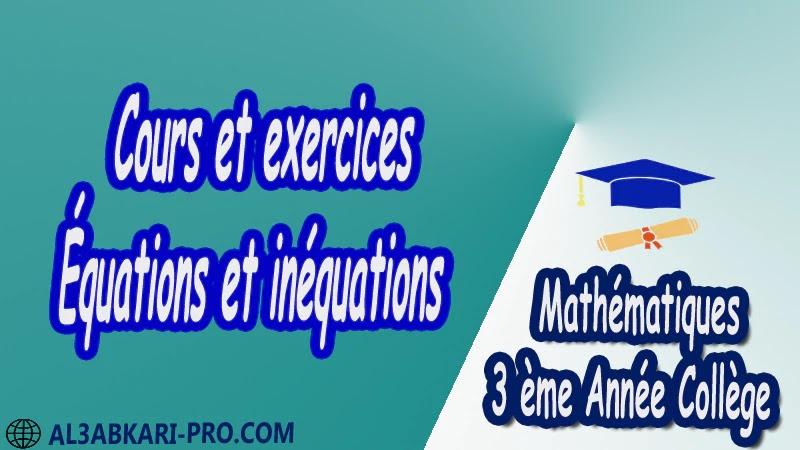 Cours et exercices Équations et inéquations - 3 ème Année Collège pdf Équations et inéquations Résolution d'équation Résolution d'un système d'équations Résolution d'équations à 1 inconnue Résolution d'équations à 2 inconnues Résolution de systèmes Mathématiques Maths Mathématiques de 3 ème Année Collège BIOF 3AC 3APIC Cours Résumé Exercices corrigés Devoirs corrigés Examens régionaux corrigés Fiches pédagogiques Contrôle corrigé Travaux dirigés td