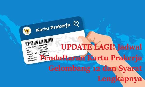 UPDATE LAGI! Jadwal Pendaftaran Kartu Prakerja Gelombang 12 dan Syarat Lengkapnya