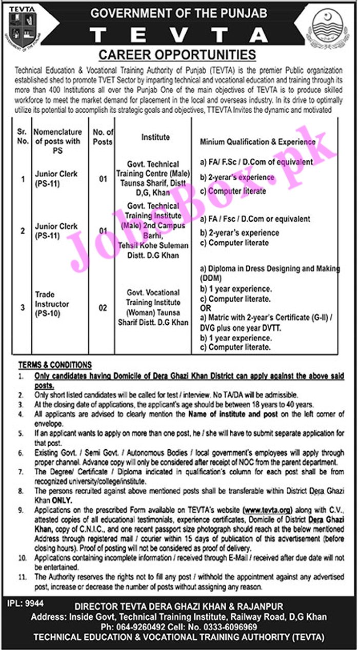 Punjab Technical Education and Vocational Training Authority are looking to hire staff for Govt Technical Training Centre (Male) Taunsa Sharif, District D.G Khan, Govt Technical Training Institute (Male) 2nd Campus Barhi, Tehsil Kohei Suleman – Dera Ghazi Khan, and Government Vocational Training Institute (Women) Taunsa Sharif – District Dera Ghazi Khan.  These TEVTA Institutes needed Junior Clerk (PS-11) and Trade Instructor (PS-10). Both males and females are invited to fill these posts. Only candidates having domicile of Dera Ghazi Khan District can apply against the said posts.  Junior Clerk:  F.A/FSc/D.Com or equivalent 2 Years Experience Computer Literate Age Limit: 18 to 40 Years Trade Instructor:  Diploma in Dress Designing & Making DDM/Matric with 2-year Certificate (G-II)/DVG plus one-year DVTT. 1-year experience Computer Literate Vacant Positions: Junior Clerk (BPS-11) Trade Instructor (PS-10) How to Apply for TEVTA Punjab Jobs 2021 – Application Form via https://tevta.gop.pk? Application Forms are available on the P-TEVTA website https://tevta.gop.pk. Candidates can send this Application Form with a detailed CV, copies of educational certificates, experience certificates, domicile, CNIC, and recent passport-size photograph to the Director TEVTA DG Khan & Rajanpur, Technical Training Institute, Railway Road, Dera Ghazi Khan. Applications must reach before 9-09-2021. To get more information and download the Application Form – Click Here.