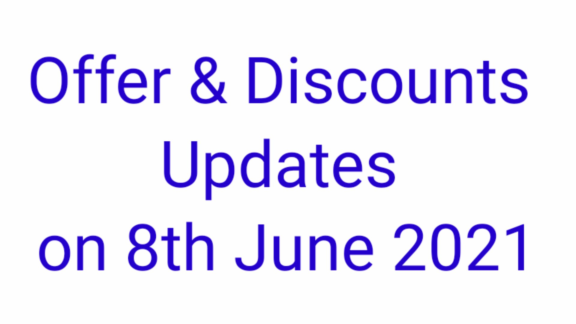 Offer and discount updates on 08th June 2021