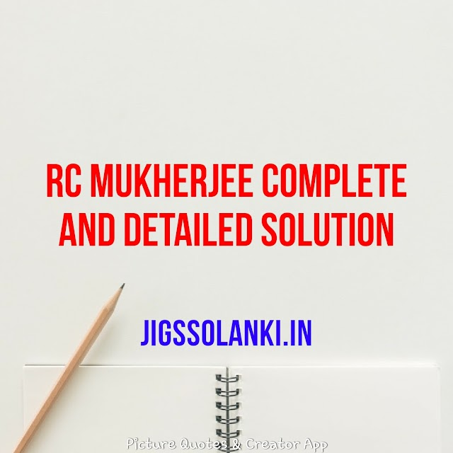 RC MUKHERJEE COMPLETE AND DETAILED SOLUTION