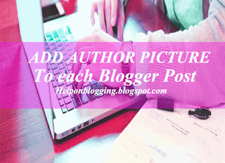 Easy Steps To Add Author Profile Picture In Blogger Posts