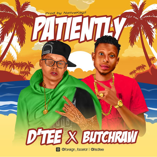 [Music] D'tee x Butch Raw – Patiently #Arewapublisize