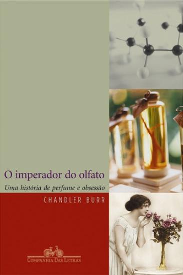 Capa do livro O Imperador do Olfato, autor Chandler Burr, editora Companhia das Letras. A capa tem imagens de moléculas, frascos de perfumes e uma mulher cheirando flores que estão em um vaso.