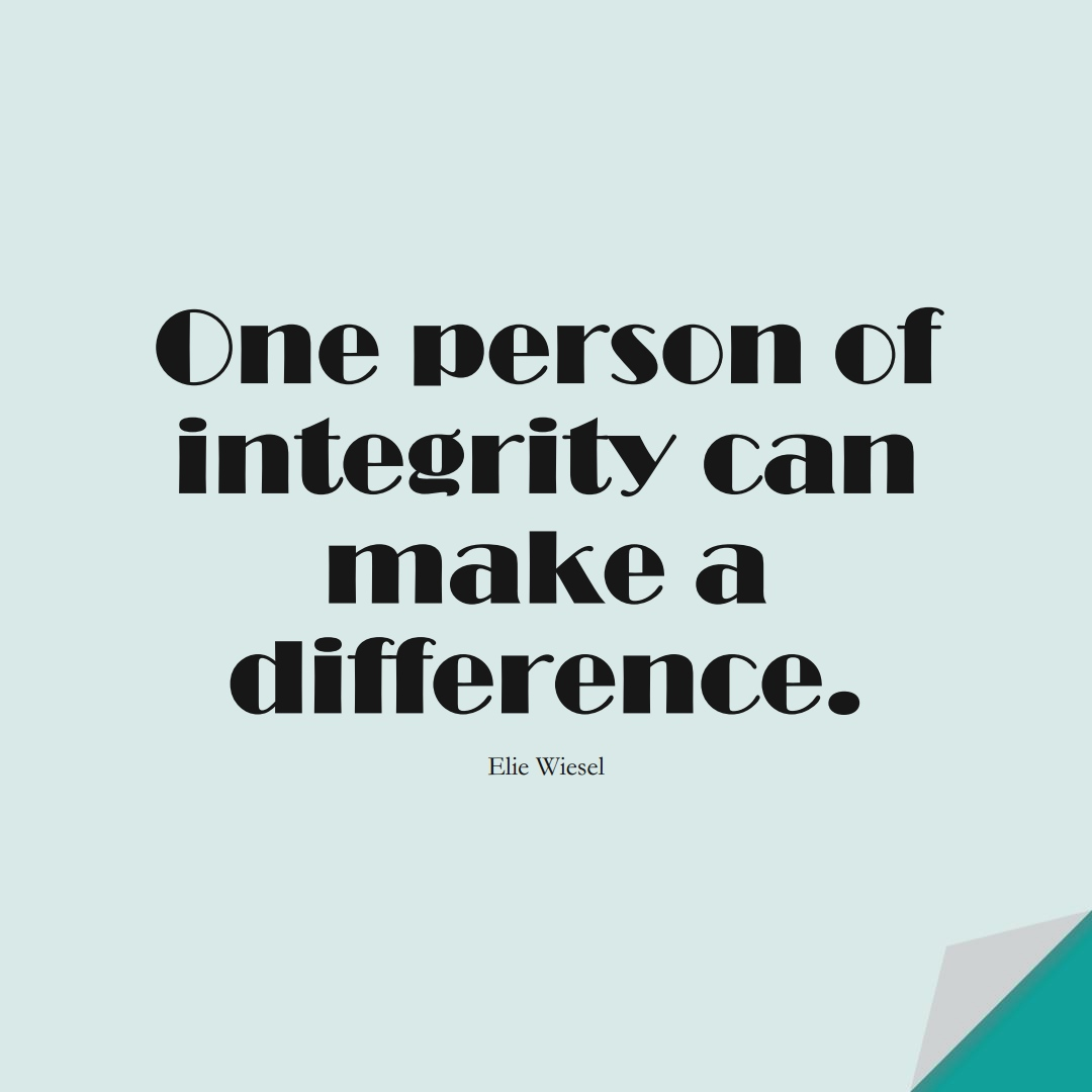 One person of integrity can make a difference. (Elie Wiesel);  #HumanityQuotes