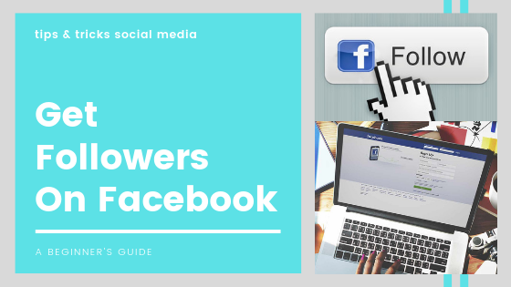 How Do You Get Followers On Facebook<br/>
