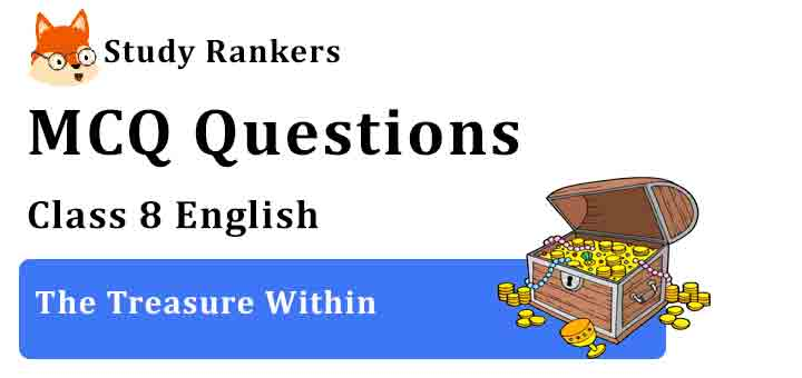 MCQ Questions for Class 8 English Chapter 4 The Treasure Within It So Happened