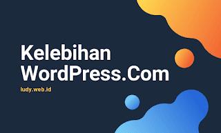 Beberapa Alasan Kenapa Akhirnya Saya Menjatuhkan Pilihan Untuk Menggunakan Platform WordPress.Com