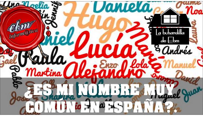 ¿ES MI NOMBRE MUY COMÚN EN ESPAÑA?