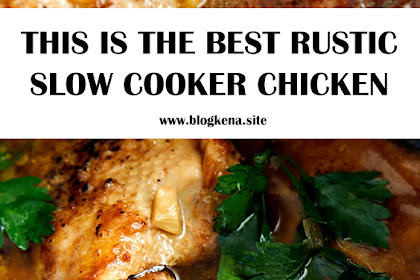 THIS IS THE BEST RUSTIC SLOW COOKER CHICKEN