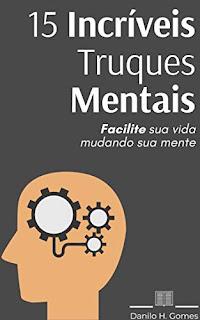 eBooks 15 Incríveis Truques Mentais: Facilite sua vida mudando sua mente - Kindle