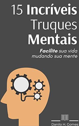 [Grátis] eBooks 15 Incríveis Truques Mentais: Facilite sua vida mudando sua mente - Kindle