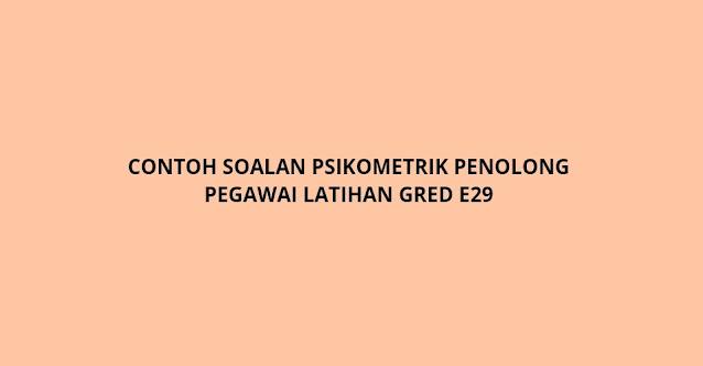 Contoh Soalan Psikometrik Penolong Pegawai Latihan Gred E29 (2021)