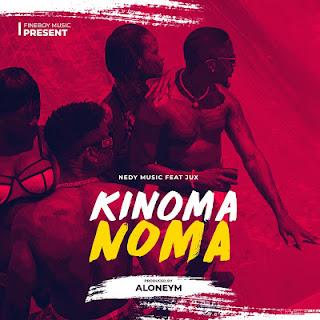 Kinoma noma Mp3 - Nedy Music ft Jux Audio Download