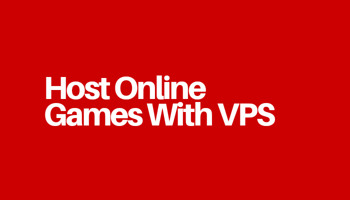 Host Online Games With VPS