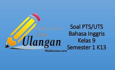 Download Soal PTS/UTS Bahasa Inggris Kelas 9 Semester 1 K13